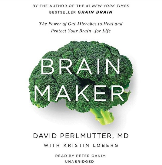 Brain Maker: The Power of the Gut to Heal & Protect Your Brain